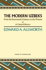 The Modern Uzbeks : From the Fourteenth Century to the Present: A Cultural History - Edward A. Allworth