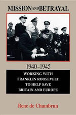 Mission and Betrayal :  Working with Franklin Roosevelt to Help Save Britain and Europe - Rene De Chambrun