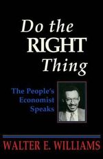 Do the Right Thing : Hoover Press Publication - Walter E Williams