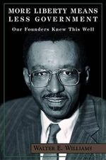 More Liberty Means Less Government : Our Founders Knew This Well - Walter E. Williams