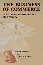 The Business of Commerce : Examining an Honorable Profession - James E. Chesher