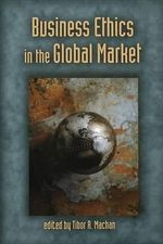 Business Ethics in the Global Market : Hoover Institution Press Publication (Paperback) - Tibor R Machan