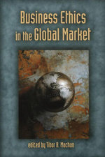 Business Ethics in the Global Market - Tibor R. Machan