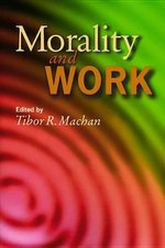 Morality and Work / Edited by Tibor R. Machan. : Philosophic Reflections on a Free Society - Tibor R Machan