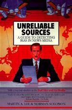 Unreliable Sources : a Guide to Detecting Bias in the News Media - Martin A Lee