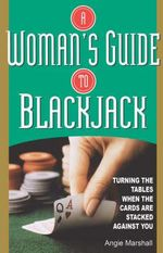 A Woman's Guide to Blackjack : Turning the Tables When the Cards Are Stacked Against You - Angie Marshall
