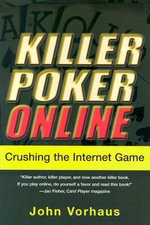 Killer Poker Online : Crushing the Internet Game - John Vorhaus