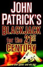 Blackjack for the 21st Century - John Patrick