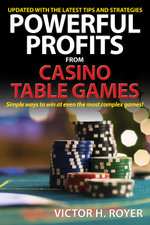 Powerful Profits From Casino Table Games - Victor H. Royer