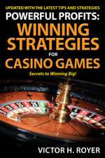 Powerful Profits Winning Strategies For Casino Games - Victor H. Royer