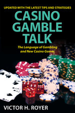 Casino Gamble Talk : The Language of Gambling and the New Casino Game - Victor H. Royer