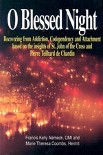 O Blessed Night! : Recovering from Addiction, Codependency, and Attachment Based on the Insights of St. John of the Cross and Pierre Teilhard De Chardin - Frances Kelly Nemeck