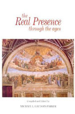 The Real Presence through the Ages : Jesus Adored in the Sacrament of the Altar - Michael L. Gaudoin-Parker