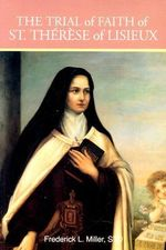 The Trial of Faith of St Therese of Lisieux - Frederick Miller