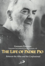 The Life of Padre Pio : Between the Altar and the Confessional - Gennaro Preziuso