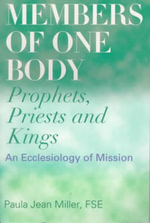 Members of One Body : Prophets, Priests, and Kings: An Ecclesiology of Mission - Paula Jean Miller