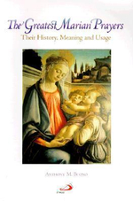 The Greatest Marian Prayers : Their History, Meaning, and Usage - Anthony M. Buono