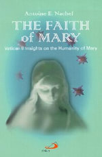 The Faith of Mary : Vatican II Insights on the Humanity of Mary - Antoine E Nachef