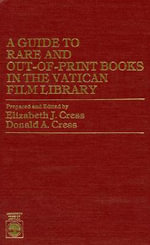 A Guide to Rare and Out-of-Print Books in the Vatican Film Library : An Author List :  An Author List - Elizabeth J. Cress