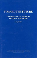 Toward the Future : Catholic Social Thought and the U. S. Economy, a Lay Letter :  Catholic Social Thought and the U. S. Economy, a Lay Letter - Michael Novak