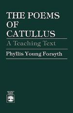 The Poems of Catullus : A Teaching Text - Phyllis Young Forsyth