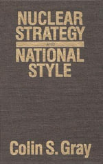 Nuclear Strategy and National Style - Colin S. Gray