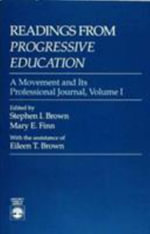 Readings from Progressive Education Vol. 1 : A Movement and Its Professional Journal :  A Movement and Its Professional Journal