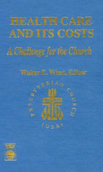 Health Care and Its Costs : A Challenge for the Church :  A Challenge for the Church - Walter E. Wiest