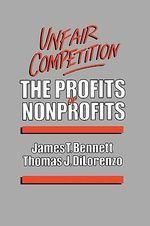 Unfair Competition : The Profits of Nonprofits - James T. Bennett