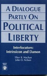 A Dialogue Partly on Political Liberty - Tibor R. Machan