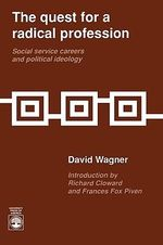 The Quest for a Radical Profession : Social Service Careers and Political Ideology : Social Service Careers and Political Ideology - David Wagner