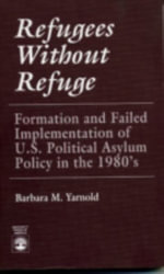 Refugees Without Refuge : Formation and Failed Implementation of U. S. Political Asylum Policy in the 1980's : Substance Abuse Among Miami's Adolescents in the 1... - Barbara M. Yarnold