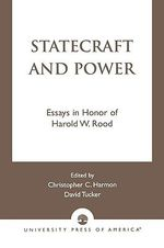 Statecraft and Power : Essays in Honor of Harold W. Rood :  Essays in Honor of Harold W. Rood - Christopher Harmon