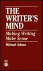 The Writer's Mind : Making Writing Make Sense :  Making Writing Make Sense - Michael Adams