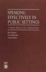 Speaking Effectively in Public Settings : A Modern Rhetoric with a Traditional Base :  A Modern Rhetoric with a Traditional Base - Ray Nadeau