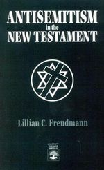 Antisemitism in the New Testament - Lillian C. Freudmann