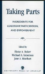 Taking Parts : Ingredients for Leadership, Participation and Empowerment :  Ingredients for Leadership, Participation and Empowerment - Eloise A. Buker