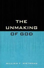 The Unmaking of God :  An Introduction to the Metaphysics of Alfred Nort... - William F. Nietman