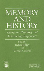 Memory and History : Essays on Recalling and Interpreting Experience - Jaclyn Jeffrey