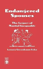 Endangered Spouses : The Legacy of Marital Inequality :  The Legacy of Marital Inequality - Lenora Greenbaum Ucko
