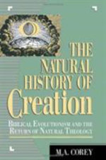 The Natural History of Creation : Biblical Evolutionism and the Return of Natural Theology :  Biblical Evolutionism and the Return of Natural Theology - M. A. Corey