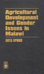 Agricultural Development and Gender Issues in Malawi : Practical Analysis from South Asia - Anita Spring