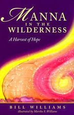 Manna in the Wilderness : A Harvest of Hope - Bill Williams