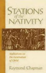 Stations of the Nativity : Meditations on the Incarnation of Christ - Raymond Chapman