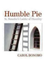 Humble Pie : St. Benedict's Ladder of Humility - Carol Bonomo
