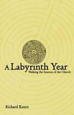 A Labyrinth Year : Walking the Seasons of the Church - Richard Kautz
