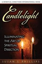Candlelight : Illuminating the Art of Spiritual Direction - Susan S. Phillips