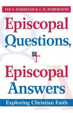 Episcopal Questions, Episcopal Answers : Exploring Christian Faith - Ian S Markham