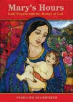 Mary's Hours : Daily Prayers with the Mother of God - Penelope Duckworth