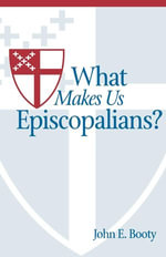 What Makes Us Episcopalians? - John E. Booty